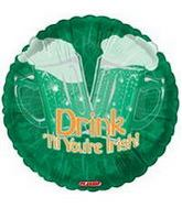 "18"" Drink T&#39ill Your&#39re Irish"