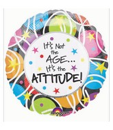 "18"" It&#39s Not The Age, It&#39s The Attitude  Mylar Balloons"