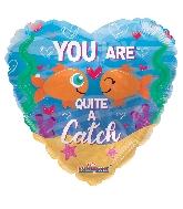 "18"" You Are Quite A Catch Clearview Foil Balloon"
