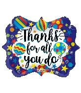 "18"" Thanks For All You Do Shape Foil Balloon"