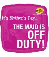 "18"" It&#39s Mother&#39s Day The Maid is Off Duty"